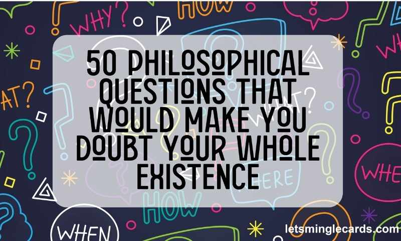 50 Philosophical Questions That Would Make You Doubt Your Whole Existence